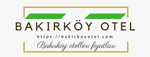 bakırköy otel fiyatları
